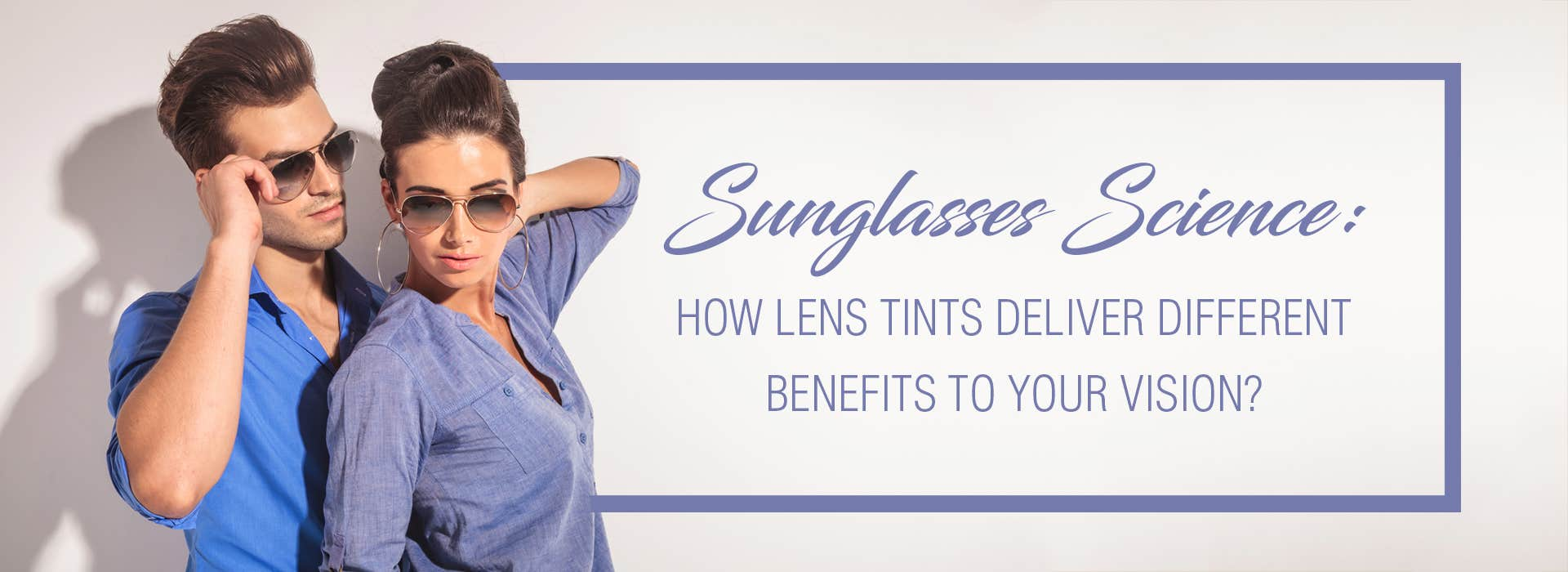 Sunglasses Science: How Lens Tints Deliver Different Benefits To Your Vision?