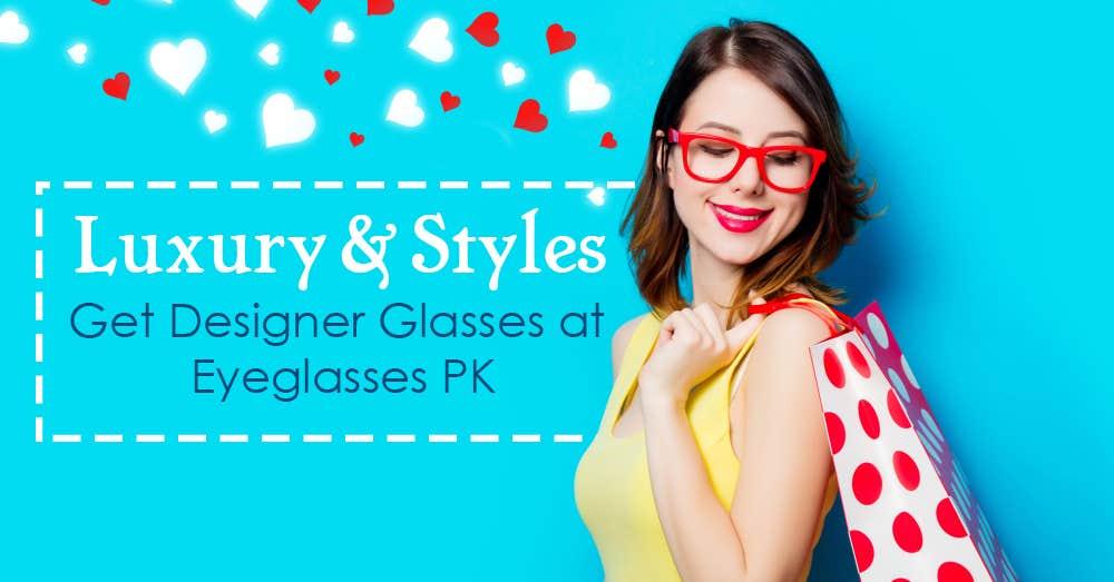 Luxury & Styles: Get Designer Glasses at Eyeglasses PK