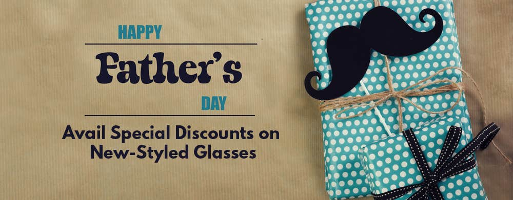 Father's Day: Avail Special Discounts on New-Styled Glasses