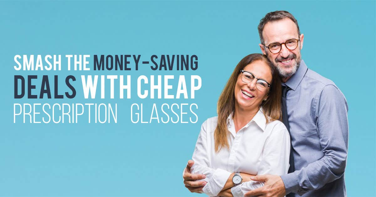 Smash The Money-Saving Deals With Cheap Prescription Glasses